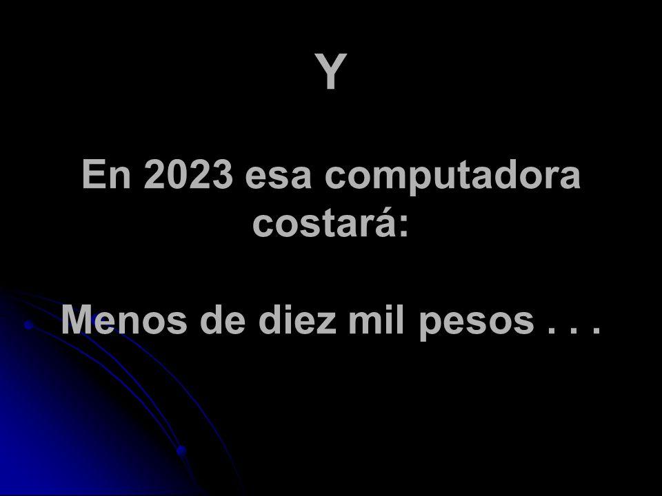 Y En 2023 esa computadora costará: Menos de diez mil pesos...