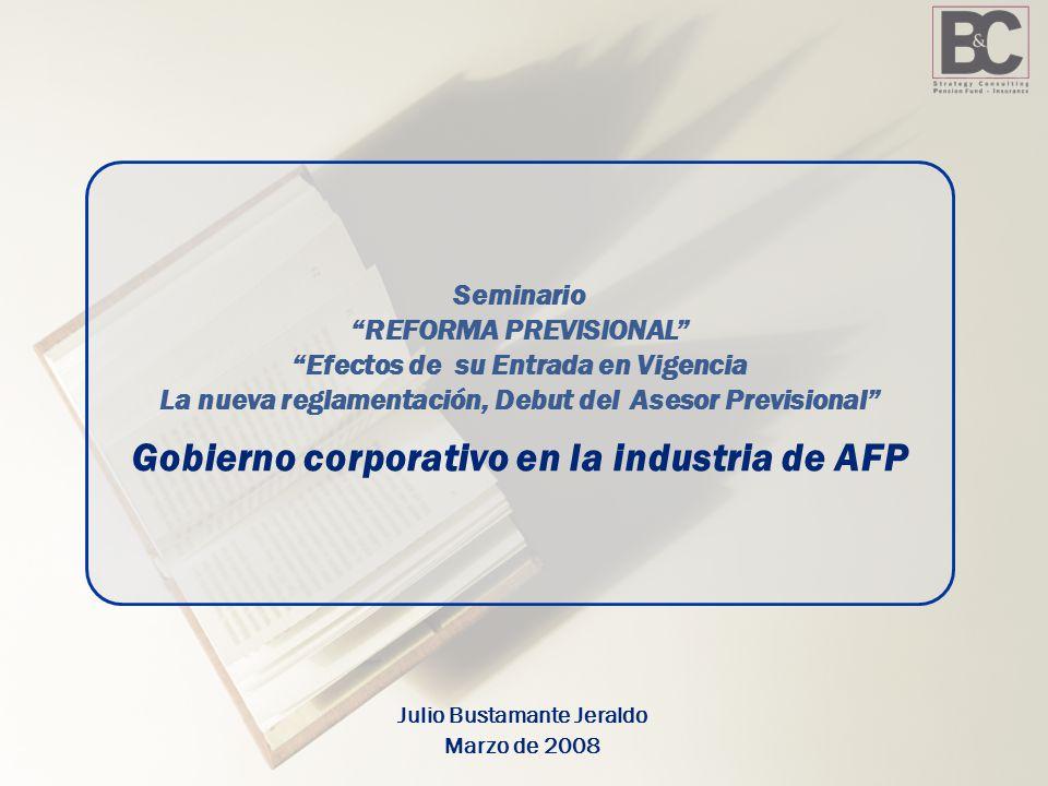 Julio Bustamante Jeraldo Marzo de 2008 Seminario REFORMA PREVISIONAL Efectos de su Entrada en Vigencia La nueva reglamentación, Debut del Asesor Previsional Gobierno corporativo en la industria de AFP