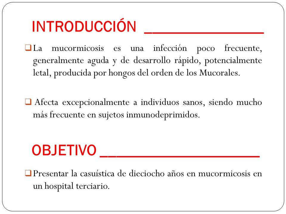 INTRODUCCIÓN _______________  La mucormicosis es una infección poco frecuente, generalmente aguda y de desarrollo rápido, potencialmente letal, producida por hongos del orden de los Mucorales.