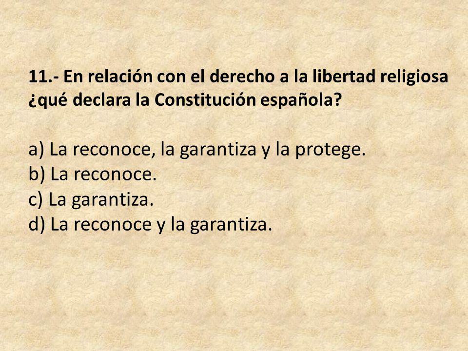 11.- En relación con el derecho a la libertad religiosa ¿qué declara la Constitución española.