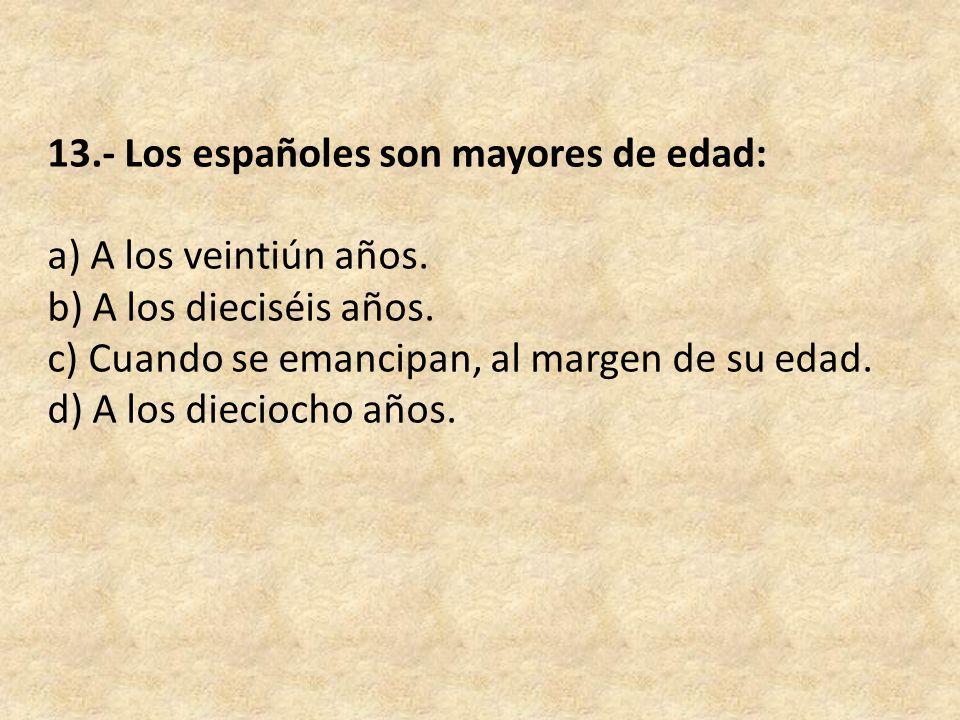 13.- Los españoles son mayores de edad: a) A los veintiún años.