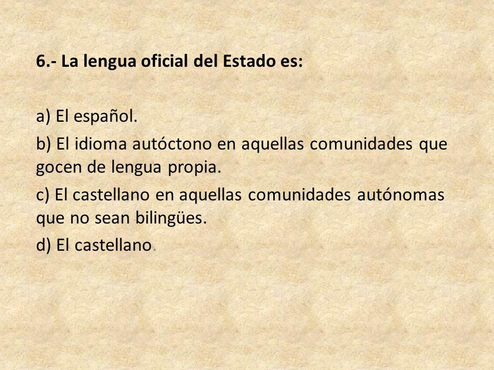 6.- La lengua oficial del Estado es: a) El español.