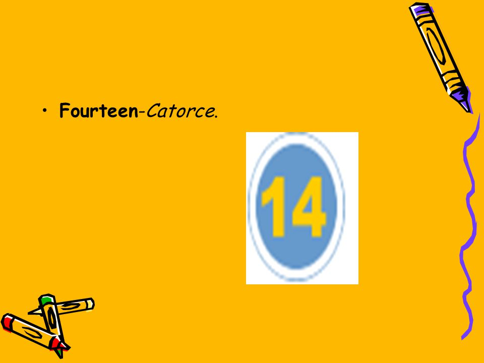 Fourteen-Catorce.