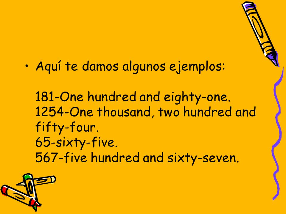 Aquí te damos algunos ejemplos: 181-One hundred and eighty-one.