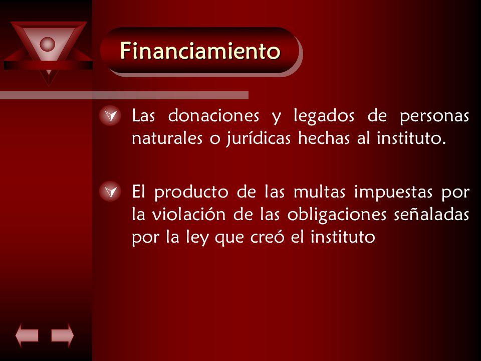 FinanciamientoFinanciamiento  Las donaciones y legados de personas naturales o jurídicas hechas al instituto.