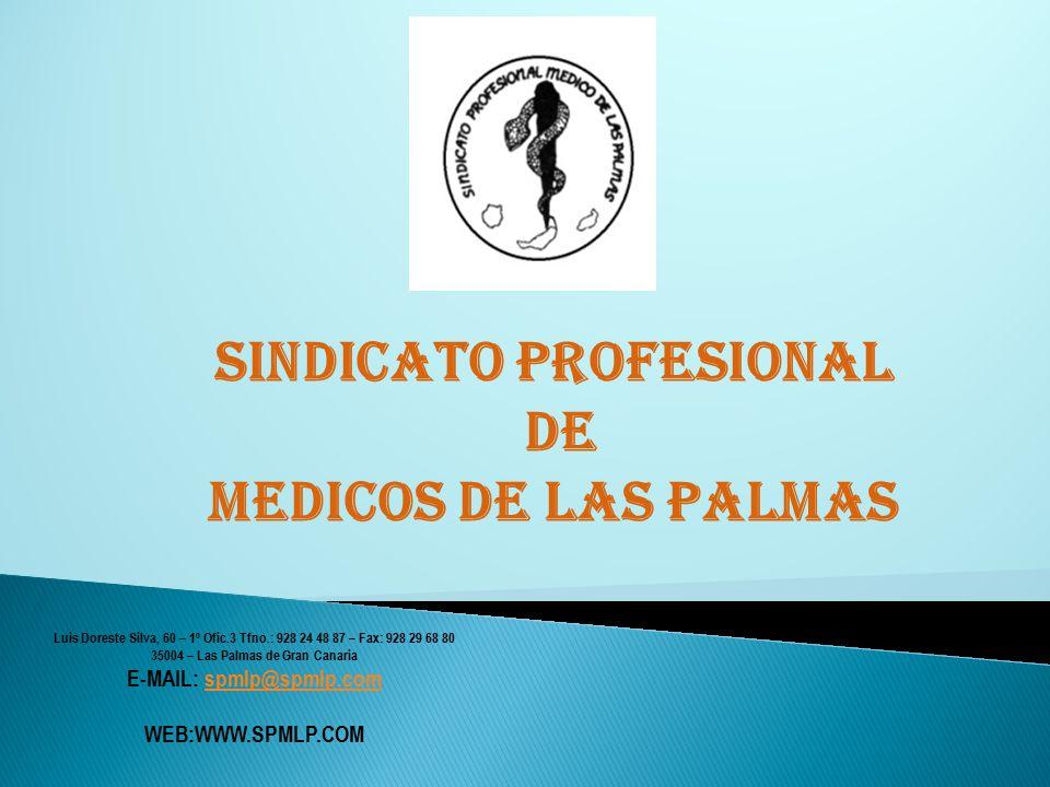 SINDICATO PROFESIONAL DE MEDICOS DE LAS PALMAS Luis Doreste Silva, 60 – 1º Ofic.3 Tfno.: 928 24 48 87 – Fax: 928 29 68 80 35004 – Las Palmas de Gran Canaria E-MAIL: spmlp@spmlp.comspmlp@spmlp.com WEB:WWW.SPMLP.COM