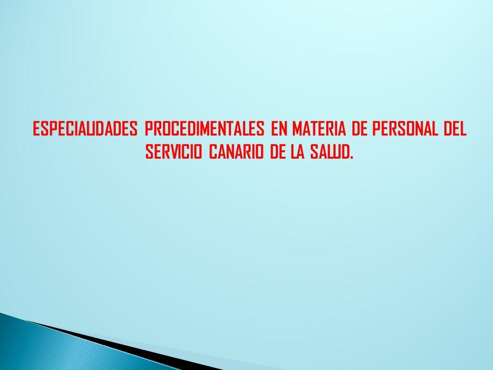 ESPECIALIDADES PROCEDIMENTALES EN MATERIA DE PERSONAL DEL SERVICIO CANARIO DE LA SALUD.