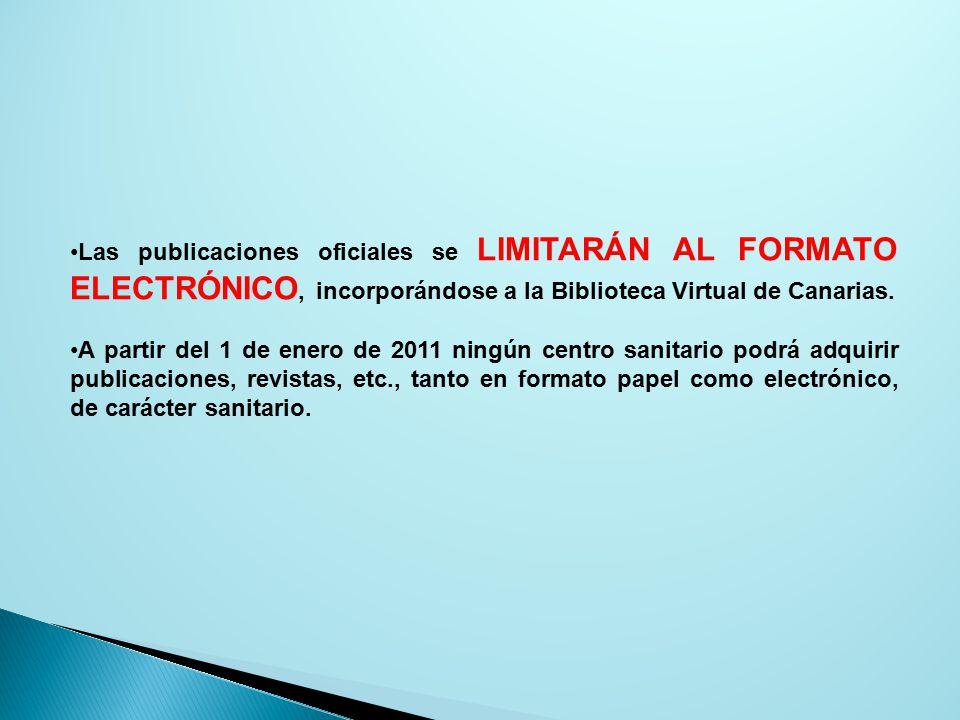 Las publicaciones oficiales se LIMITARÁN AL FORMATO ELECTRÓNICO, incorporándose a la Biblioteca Virtual de Canarias.