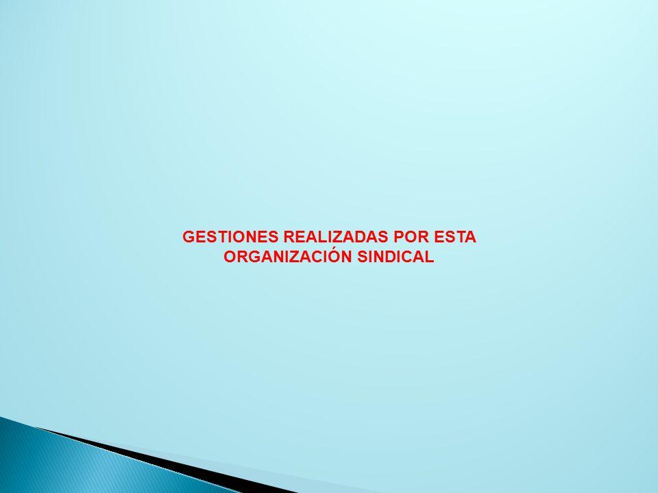 GESTIONES REALIZADAS POR ESTA ORGANIZACIÓN SINDICAL