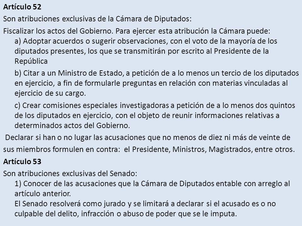 Artículo 52 Son atribuciones exclusivas de la Cámara de Diputados: Fiscalizar los actos del Gobierno.