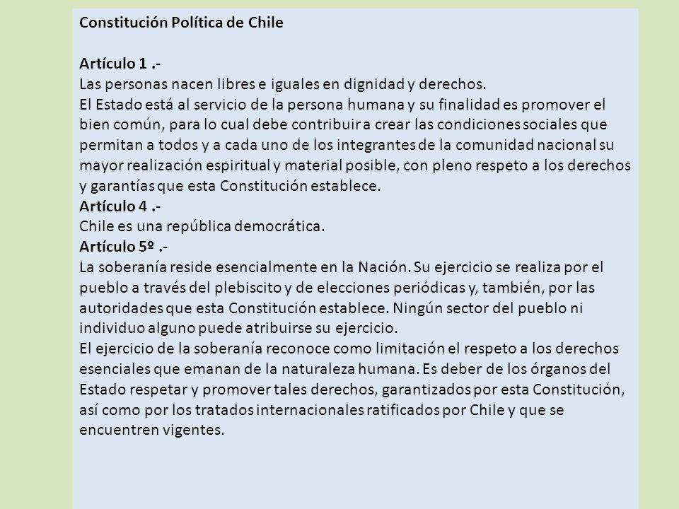 Constitución Política de Chile Artículo 1.- Las personas nacen libres e iguales en dignidad y derechos.