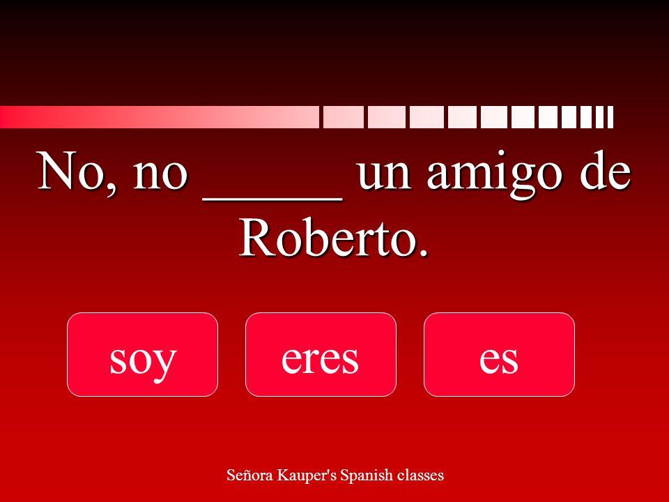 ¿__________ José un amigo de Roberto también soyeres Es Señora Kauper s Spanish classes