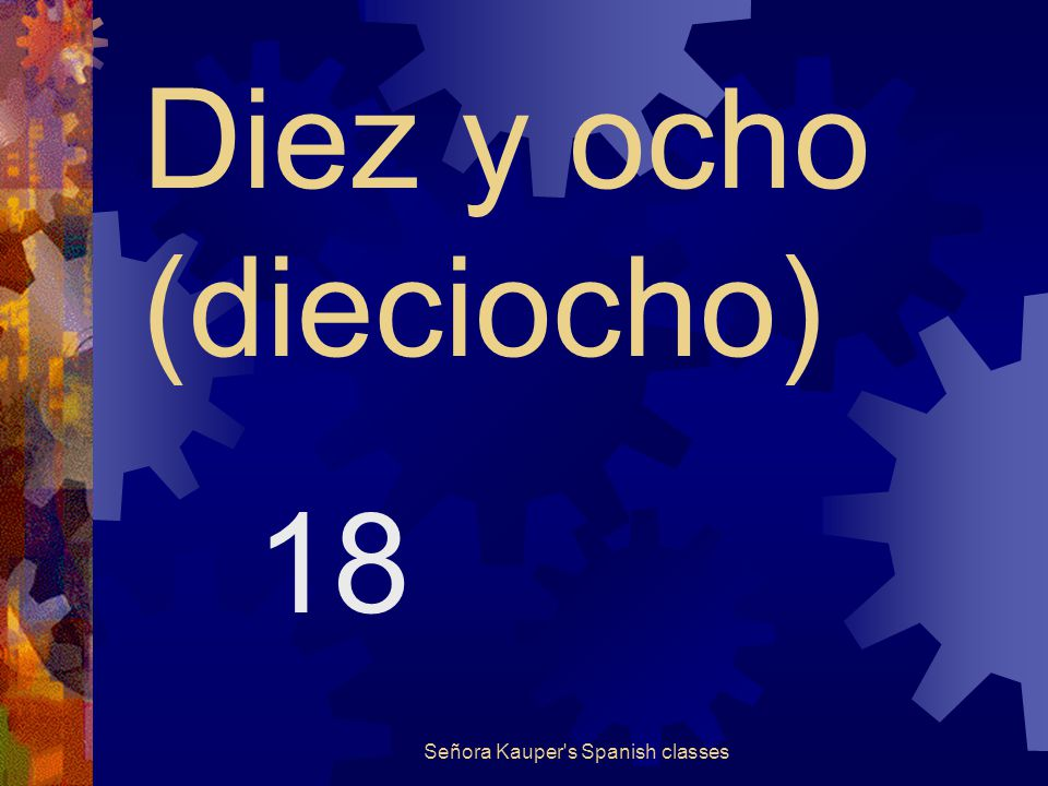 Diez y siete (diecisiete) 17 Señora Kauper s Spanish classes