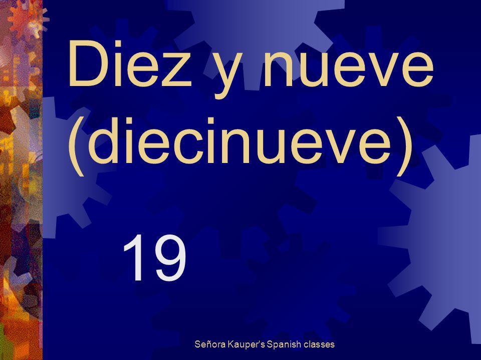 Diez y ocho (dieciocho) 18 Señora Kauper s Spanish classes