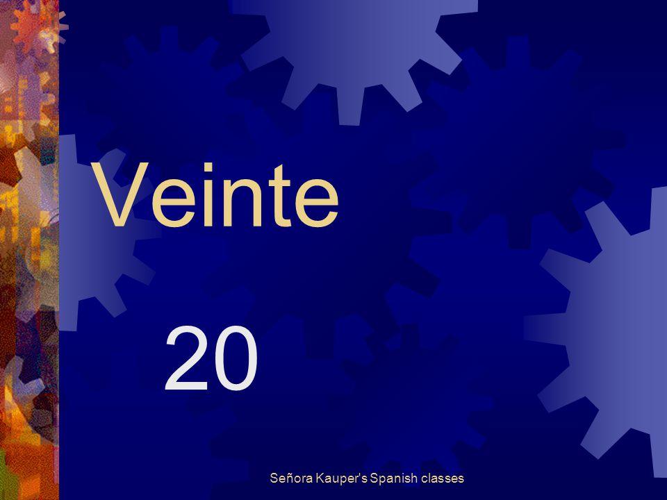Diez y nueve (diecinueve) 19 Señora Kauper s Spanish classes