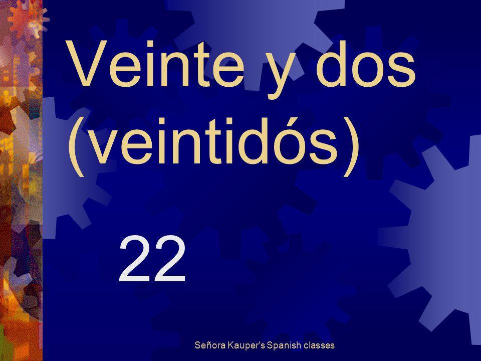 Veinte y uno (veintiuno) 21 Señora Kauper s Spanish classes