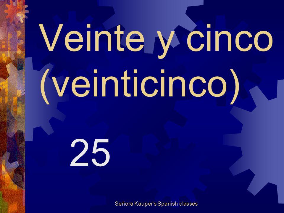 Veinte y cuatro (veinticuatro) 24 Señora Kauper s Spanish classes