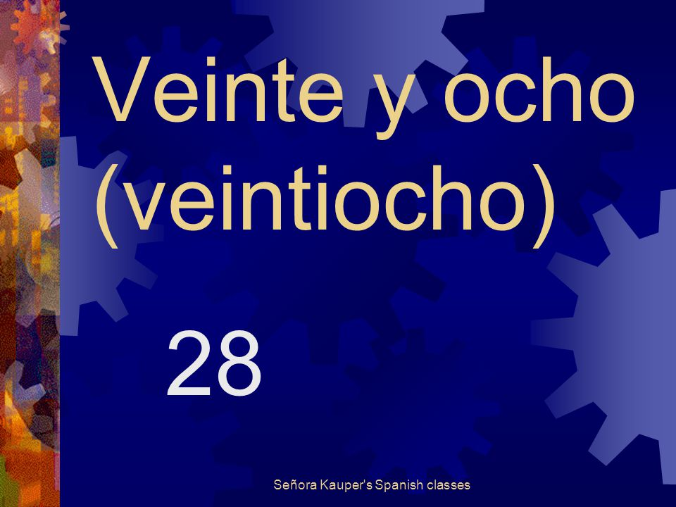 Veinte y siete (veintisiete) 27 Señora Kauper s Spanish classes