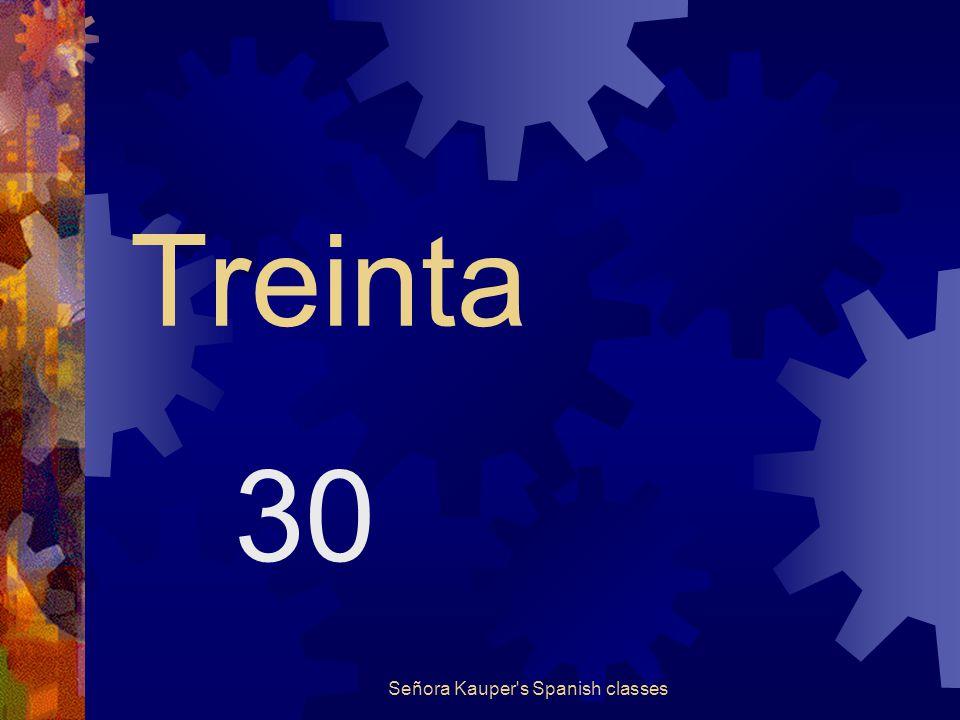 Veinte y nueve (veintinueve) 29 Señora Kauper s Spanish classes