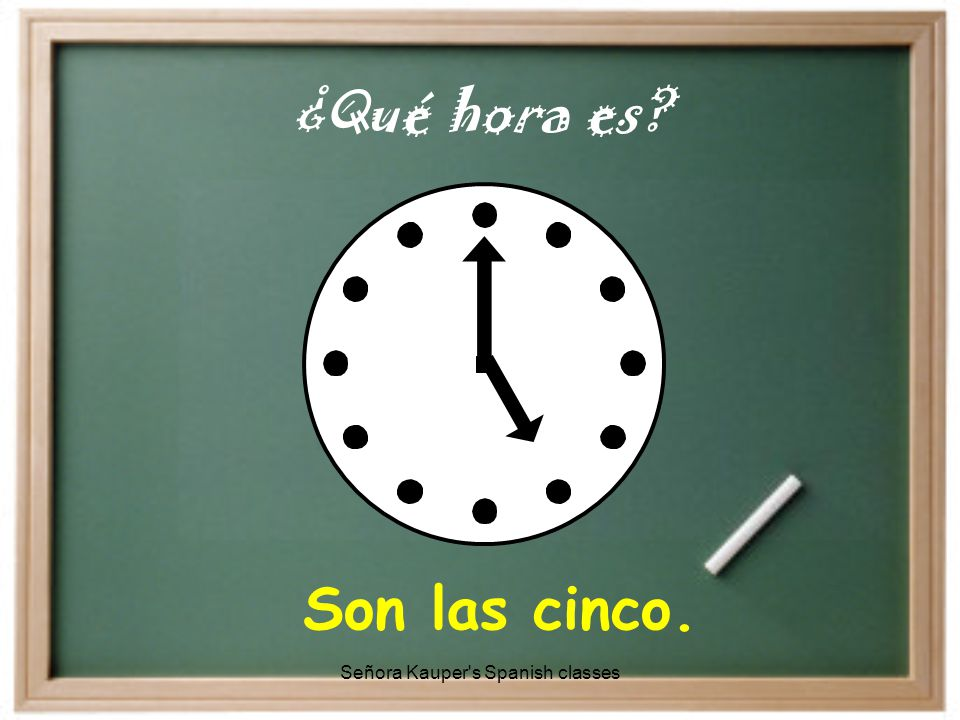 Son las diez. ¿Qué hora es Señora Kauper s Spanish classes