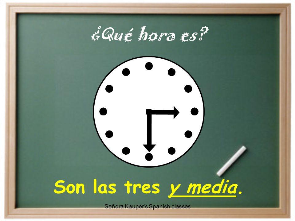 Son las ocho y cuarto. ¿Qué hora es Señora Kauper s Spanish classes