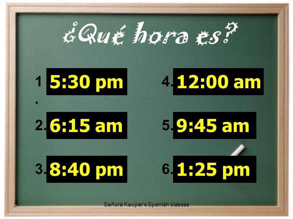 Son las dos menos cuarto. Señora Kauper s Spanish classes