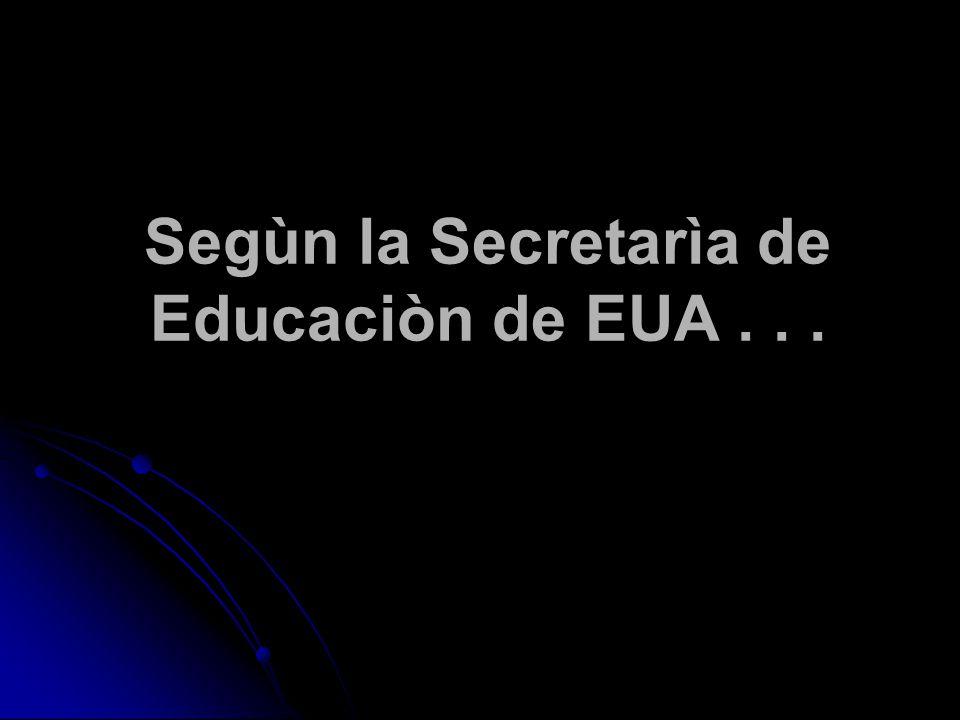 Segùn la Secretarìa de Educaciòn de EUA...