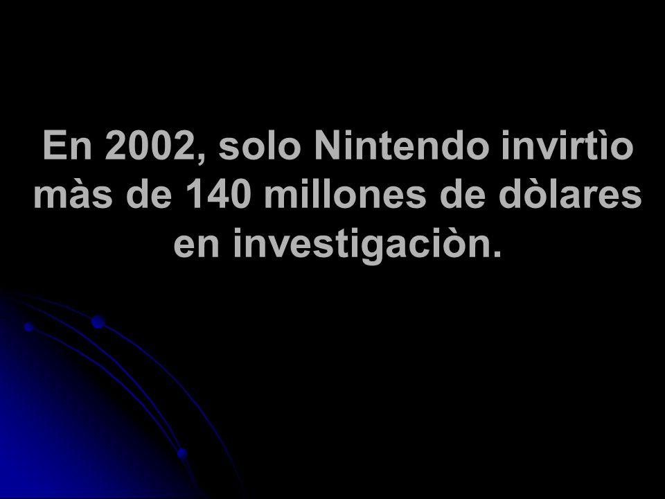 En 2002, solo Nintendo invirtìo màs de 140 millones de dòlares en investigaciòn.