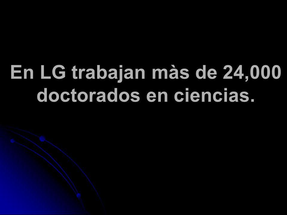 En LG trabajan màs de 24,000 doctorados en ciencias.