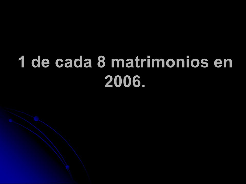 1 de cada 8 matrimonios en 2006.