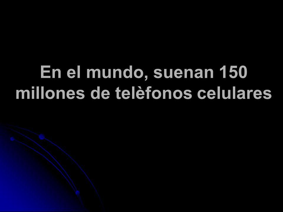 En el mundo, suenan 150 millones de telèfonos celulares
