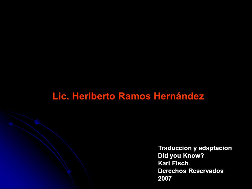 Lic. Heriberto Ramos Hernández Traduccion y adaptacion Did you Know.