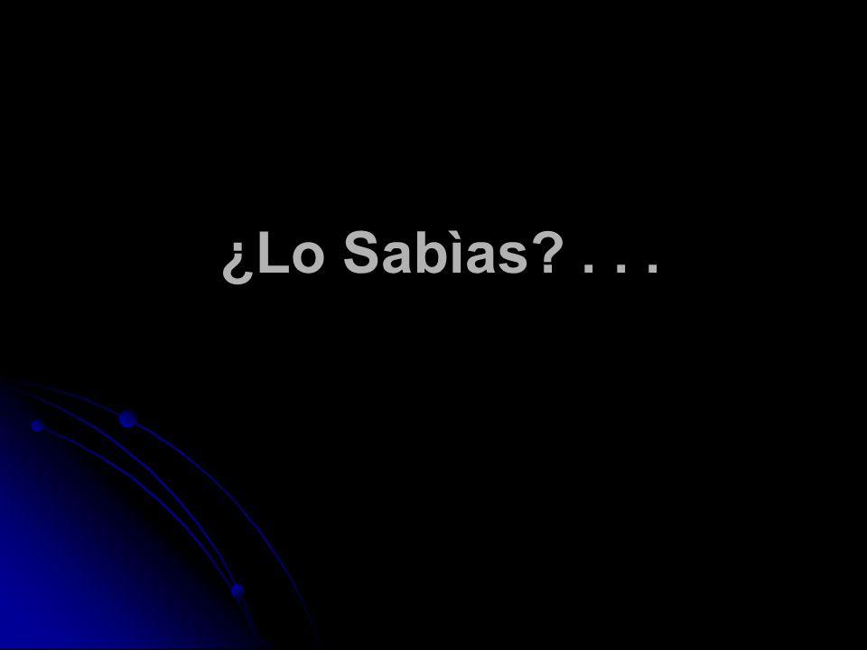 ¿Lo Sabìas ...