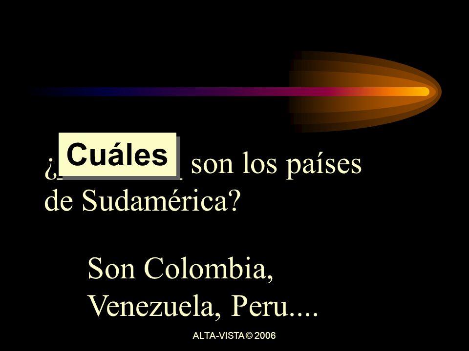 ¿________ son los países de Sudamérica Son Colombia, Venezuela, Peru.... Cuáles ALTA-VISTA © 2006