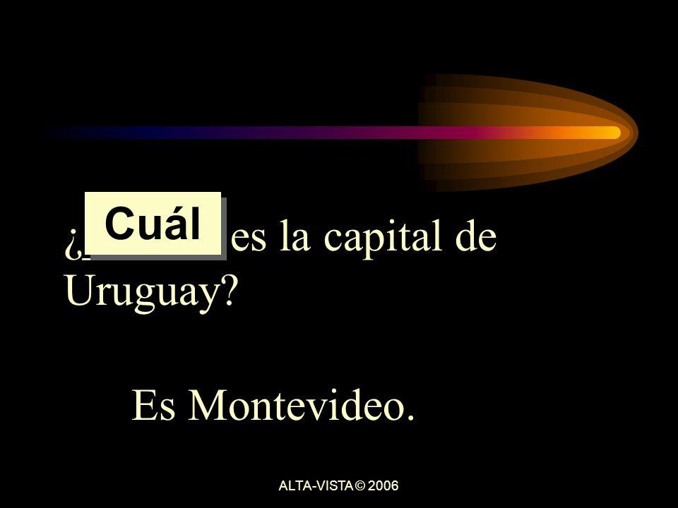 ¿______ es la capital de Uruguay Es Montevideo. Cuál ALTA-VISTA © 2006