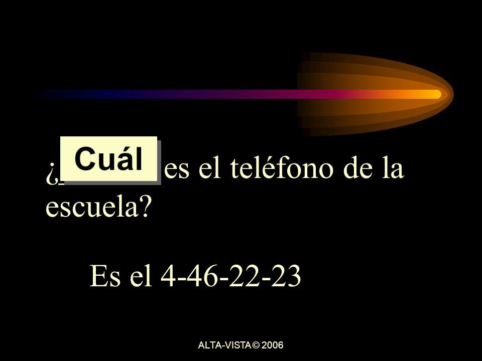 ¿______ es el teléfono de la escuela Es el 4-46-22-23 Cuál ALTA-VISTA © 2006