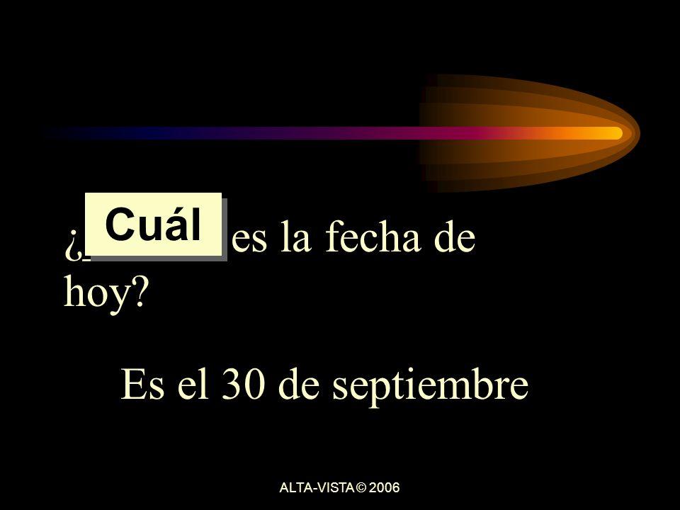 ¿______ es la fecha de hoy Es el 30 de septiembre Cuál ALTA-VISTA © 2006