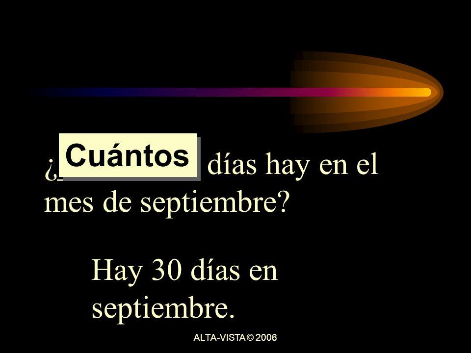 ¿_________ días hay en el mes de septiembre Hay 30 días en septiembre. Cuántos ALTA-VISTA © 2006