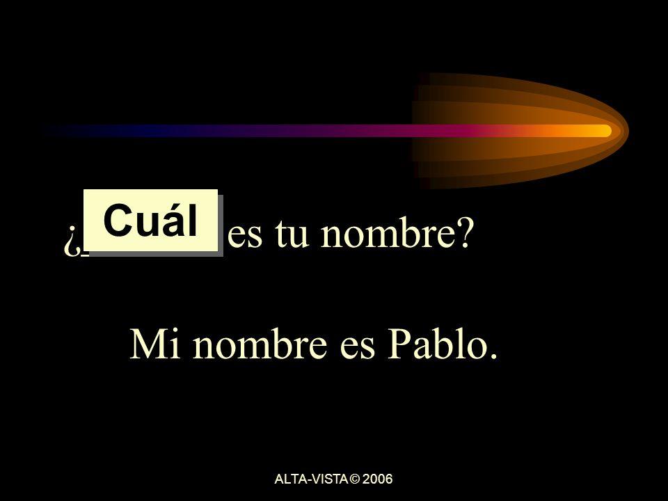 ¿______ es tu nombre Mi nombre es Pablo. Cuál ALTA-VISTA © 2006