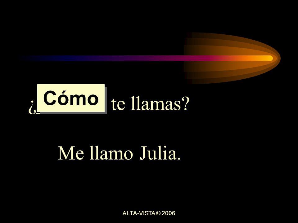 ¿______ te llamas Me llamo Julia. Cómo ALTA-VISTA © 2006