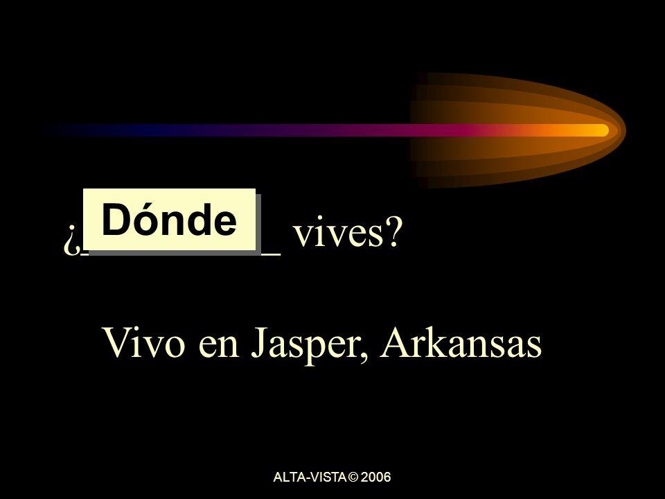 ¿_________ vives Vivo en Jasper, Arkansas Dónde ALTA-VISTA © 2006