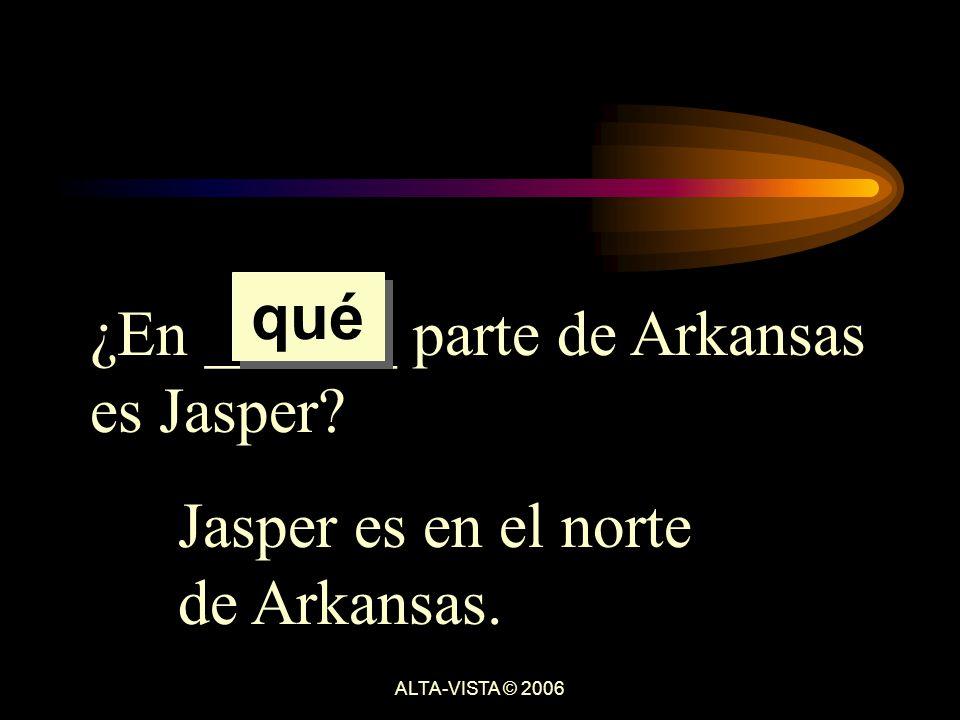 ¿En ______ parte de Arkansas es Jasper Jasper es en el norte de Arkansas. qué ALTA-VISTA © 2006