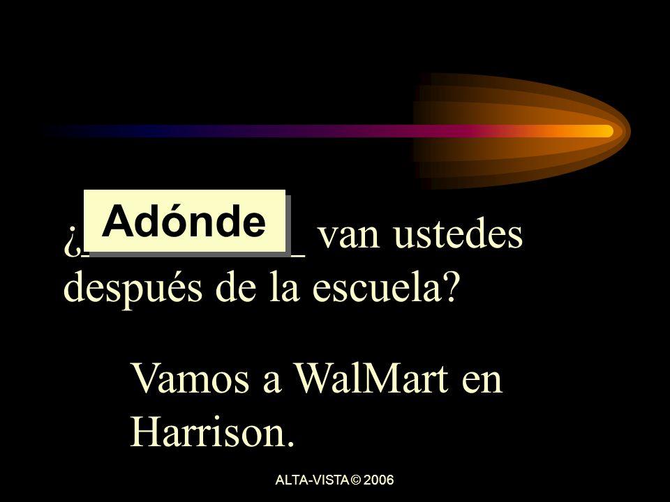 ¿__________ van ustedes después de la escuela. Vamos a WalMart en Harrison.