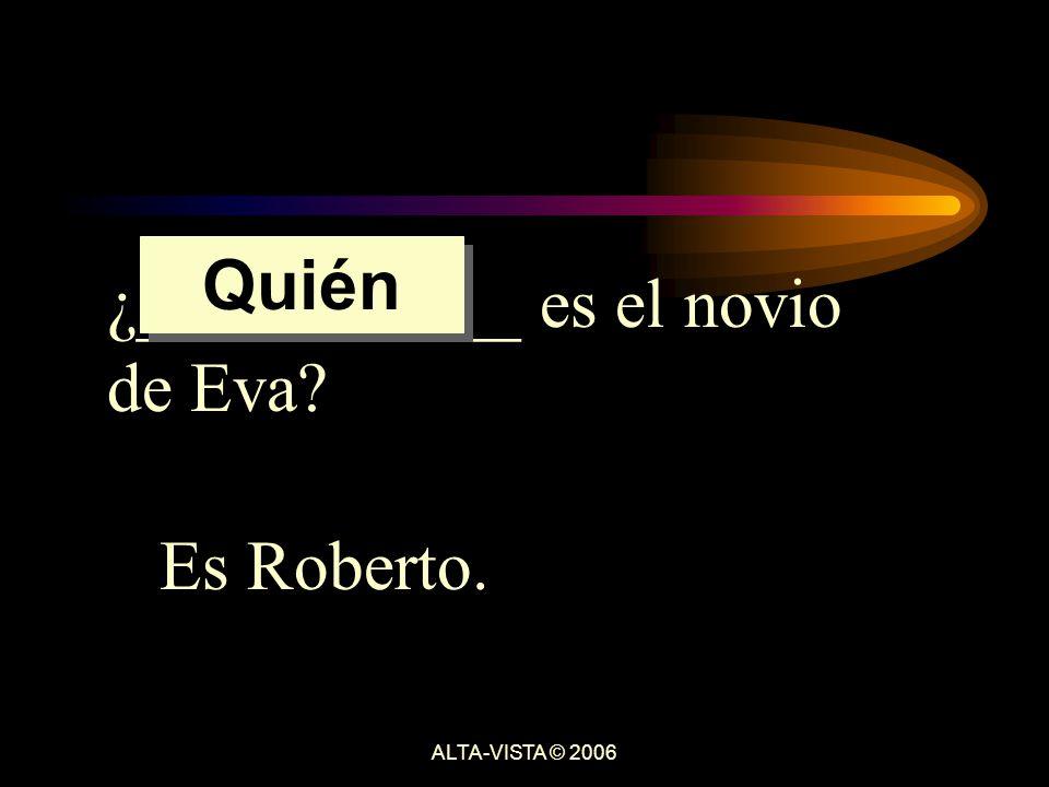¿___________ es el novio de Eva Es Roberto. Quién ALTA-VISTA © 2006
