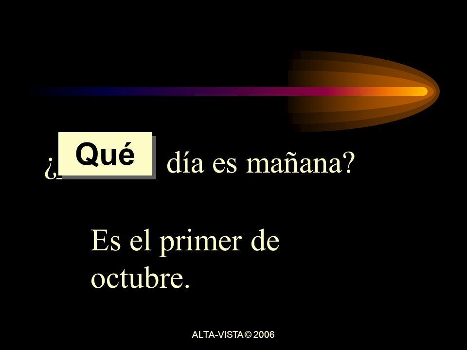 ¿______ día es mañana Es el primer de octubre. Qué ALTA-VISTA © 2006