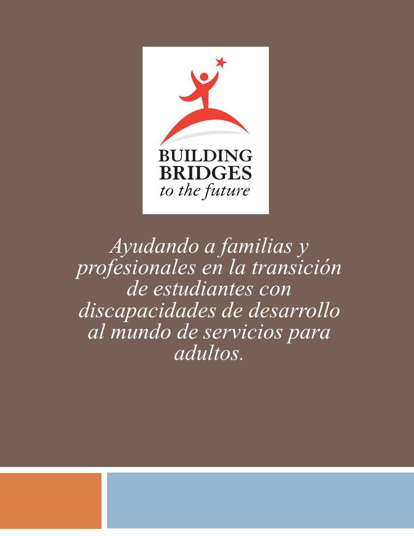Ayudando a familias y profesionales en la transición de estudiantes con discapacidades de desarrollo al mundo de servicios para adultos.