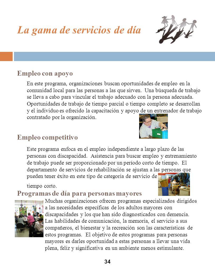 34 Empleo con apoyo En este programa, organizaciones buscan oportunidades de empleo en la comunidad local para las personas a las que sirven.