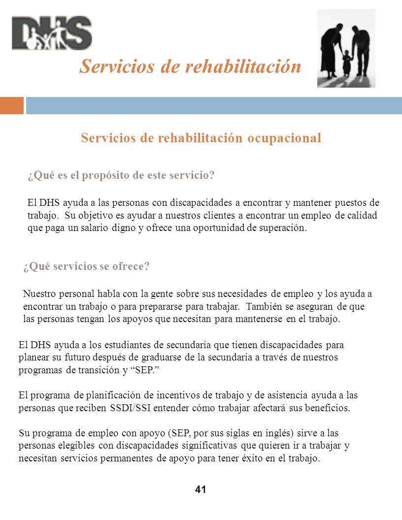 41 Servicios de rehabilitación Servicios de rehabilitación ocupacional ¿Qué es el propósito de este servicio.