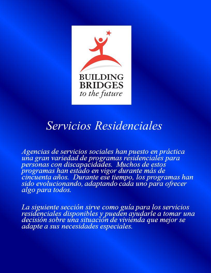 Servicios Residenciales Agencias de servicios sociales han puesto en práctica una gran variedad de programas residenciales para personas con discapacidades.