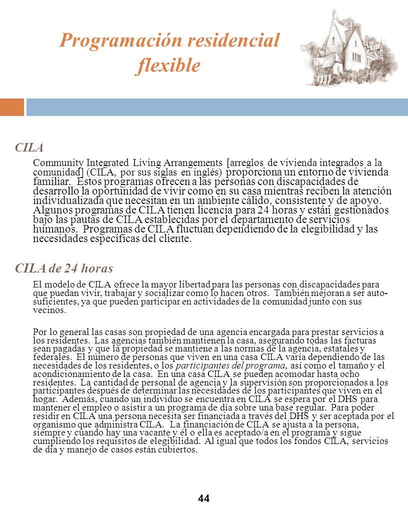 Programación residencial flexible CILA Community Integrated Living Arrangements [arreglos de vivienda integrados a la comunidad] (CILA, por sus siglas en inglés) proporciona un entorno de vivienda familiar.